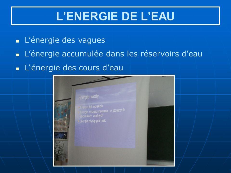 LENERGIE DE LEAU Lénergie des vagues Lénergie accumulée dans les réservoirs deau Lénergie des cours deau