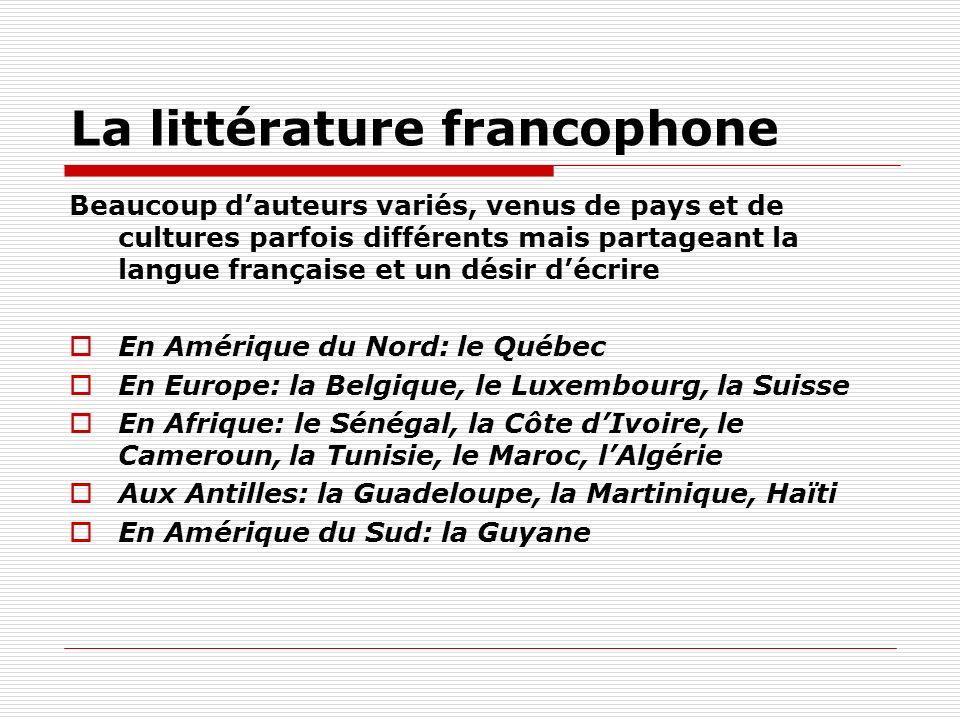 La littérature francophone Beaucoup dauteurs variés, venus de pays et de cultures parfois différents mais partageant la langue française et un désir d