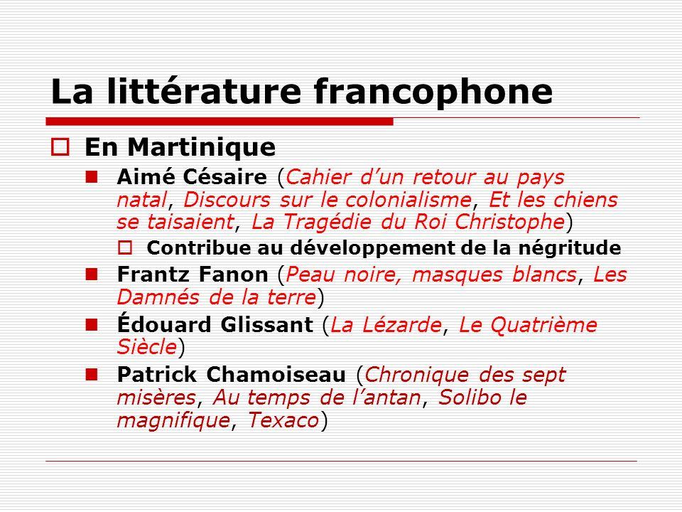 En Martinique Aimé Césaire (Cahier dun retour au pays natal, Discours sur le colonialisme, Et les chiens se taisaient, La Tragédie du Roi Christophe)