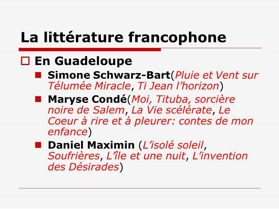 La littérature francophone En Guadeloupe Simone Schwarz-Bart(Pluie et Vent sur Télumée Miracle, Ti Jean lhorizon) Maryse Condé(Moi, Tituba, sorcière n