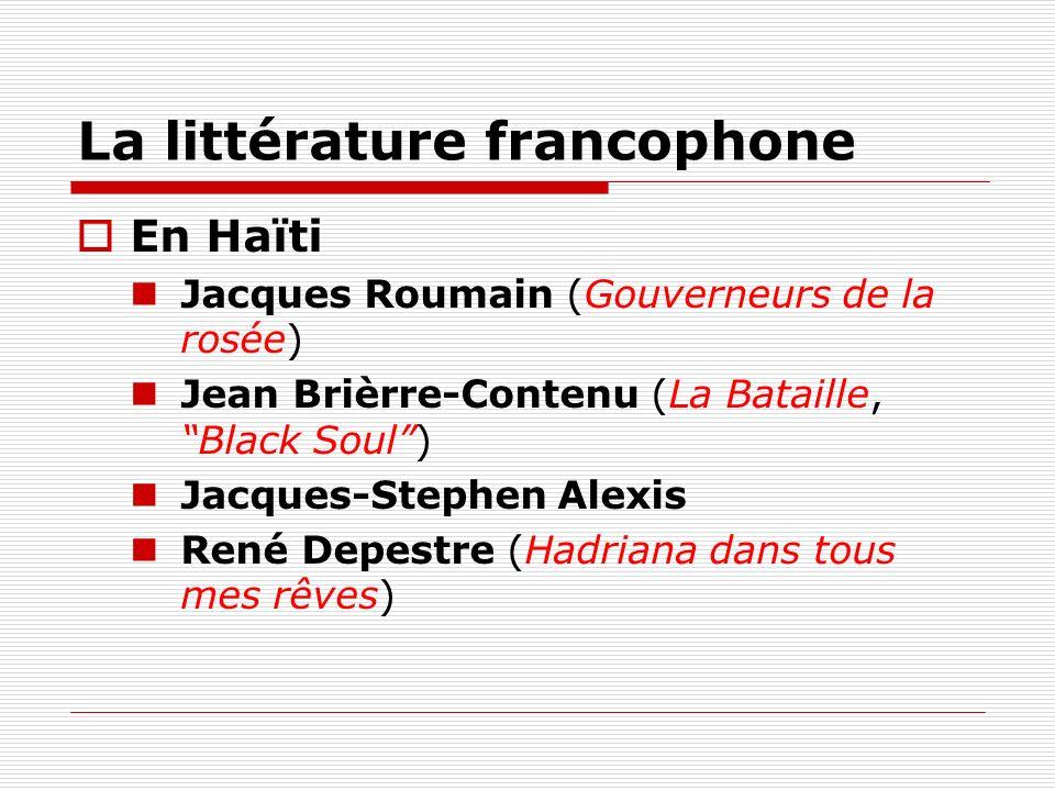 La littérature francophone En Haïti Jacques Roumain (Gouverneurs de la rosée) Jean Brièrre-Contenu (La Bataille, Black Soul) Jacques-Stephen Alexis Re