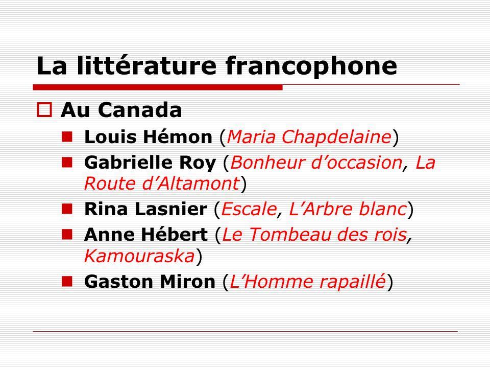 Au Canada Louis Hémon (Maria Chapdelaine) Gabrielle Roy (Bonheur doccasion, La Route dAltamont) Rina Lasnier (Escale, LArbre blanc) Anne Hébert (Le To