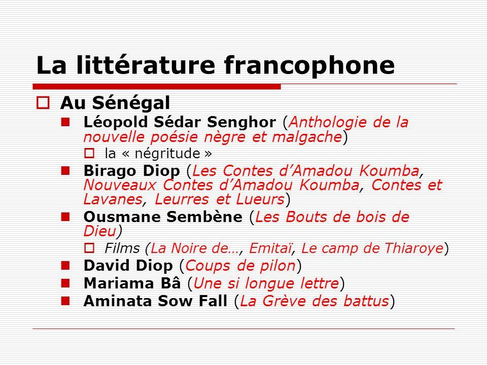 Au Sénégal Léopold Sédar Senghor (Anthologie de la nouvelle poésie nègre et malgache) la « négritude » Birago Diop (Les Contes dAmadou Koumba, Nouveau