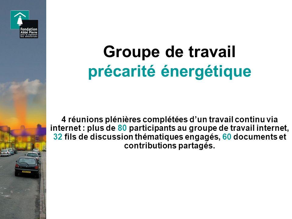 Groupe de travail précarité énergétique 4 réunions plénières complétées dun travail continu via internet : plus de 80 participants au groupe de travai