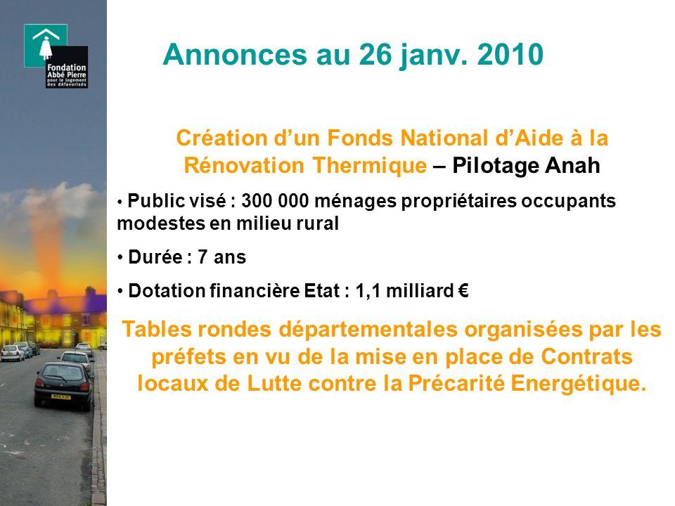 Annonces au 26 janv. 2010 Création dun Fonds National dAide à la Rénovation Thermique – Pilotage Anah Public visé : 300 000 ménages propriétaires occu