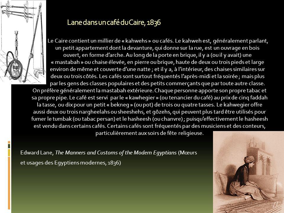 Lane dans un café du Caire, 1836 Le Caire contient un millier de « kahwehs » ou cafés.