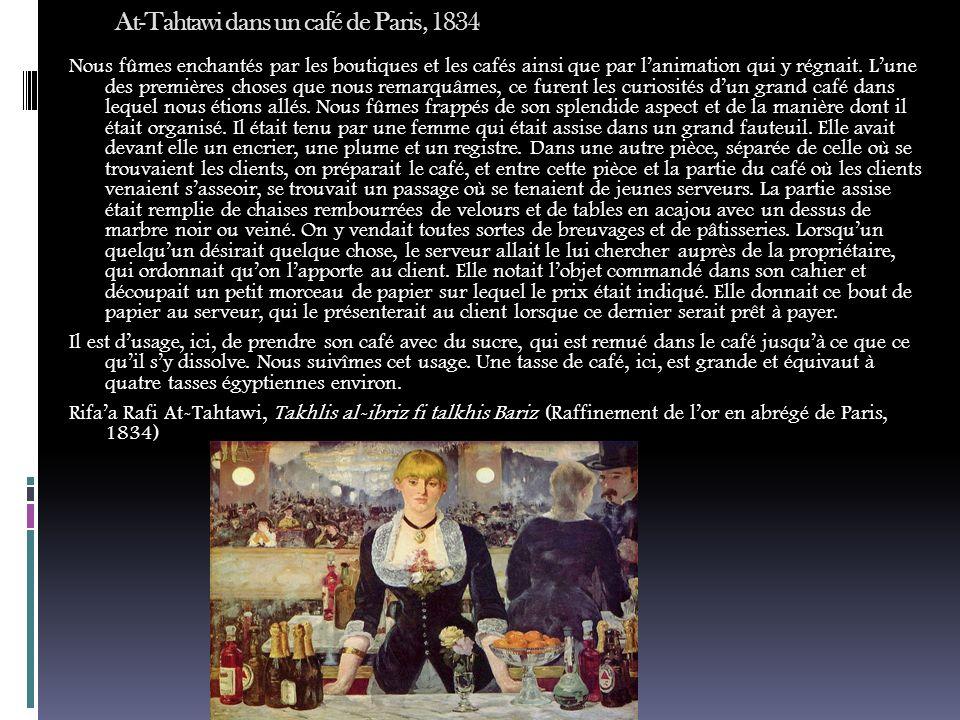 At-Tahtawi dans un café de Paris, 1834 Nous fûmes enchantés par les boutiques et les cafés ainsi que par lanimation qui y régnait.