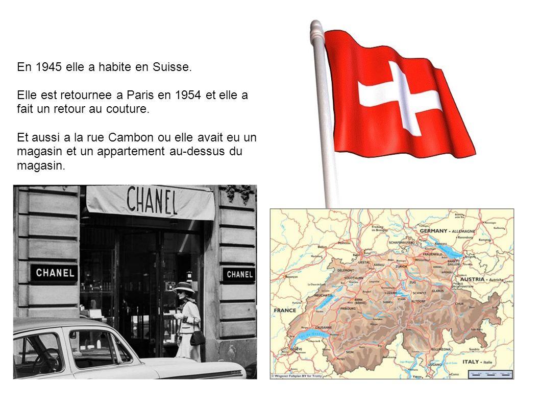 En 1945 elle a habite en Suisse. Elle est retournee a Paris en 1954 et elle a fait un retour au couture. Et aussi a la rue Cambon ou elle avait eu un