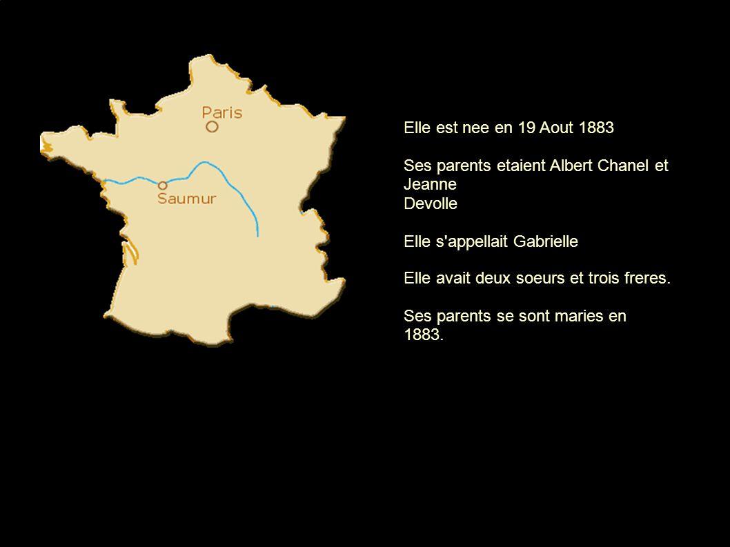 Elle est nee en 19 Aout 1883 Ses parents etaient Albert Chanel et Jeanne Devolle Elle s'appellait Gabrielle Elle Elle avait deux soeurs et trois frere