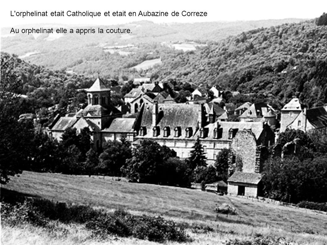 L'orphelinat etait Catholique et etait en Aubazine de Correze Au orphelinat elle a appris la couture.