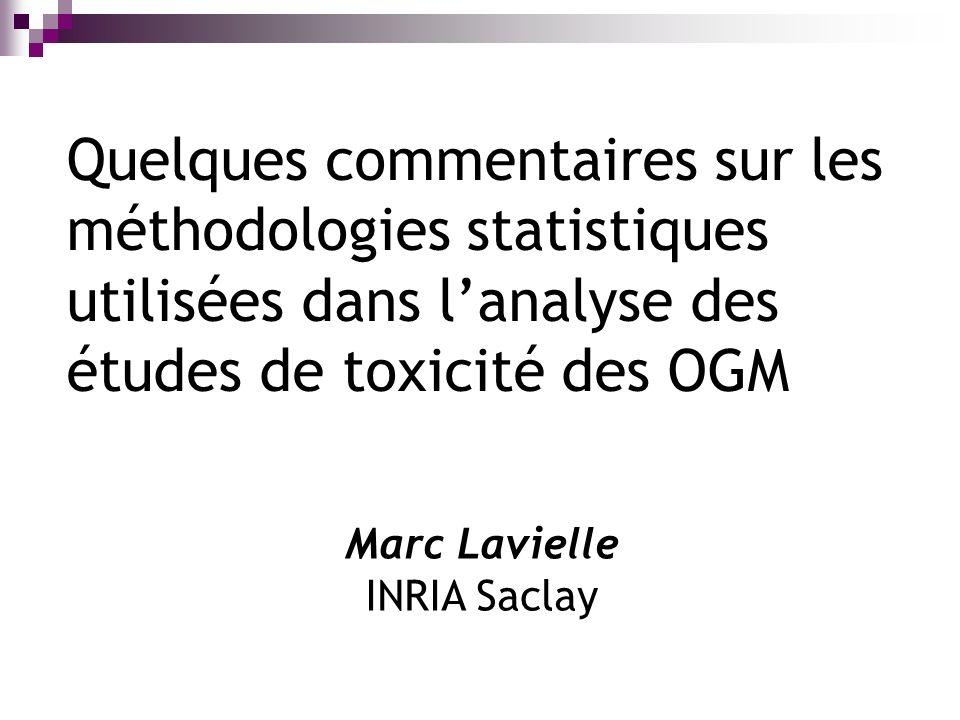 Quelques commentaires sur les méthodologies statistiques utilisées dans lanalyse des études de toxicité des OGM Marc Lavielle INRIA Saclay