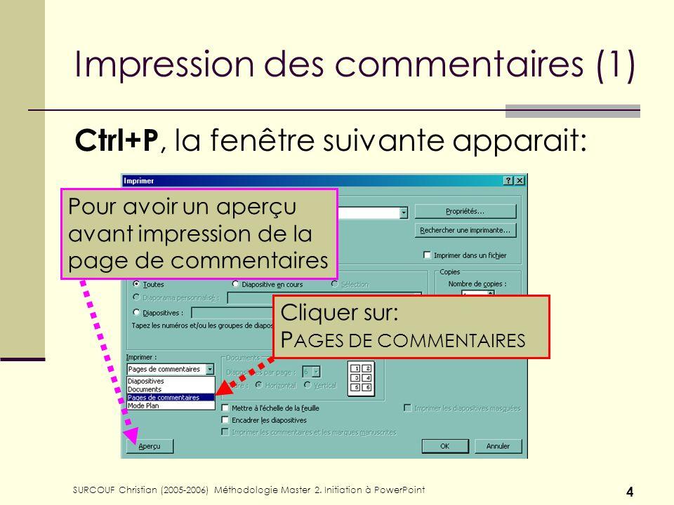 SURCOUF Christian (2005-2006) Méthodologie Master 2. Initiation à PowerPoint 4 Impression des commentaires (1) Ctrl+P, la fenêtre suivante apparait: C