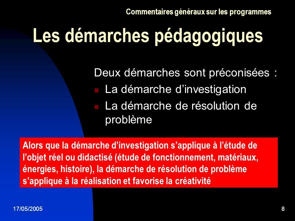 17/05/20058 Les démarches pédagogiques Commentaires généraux sur les programmes Deux démarches sont préconisées : La démarche dinvestigation La démarc