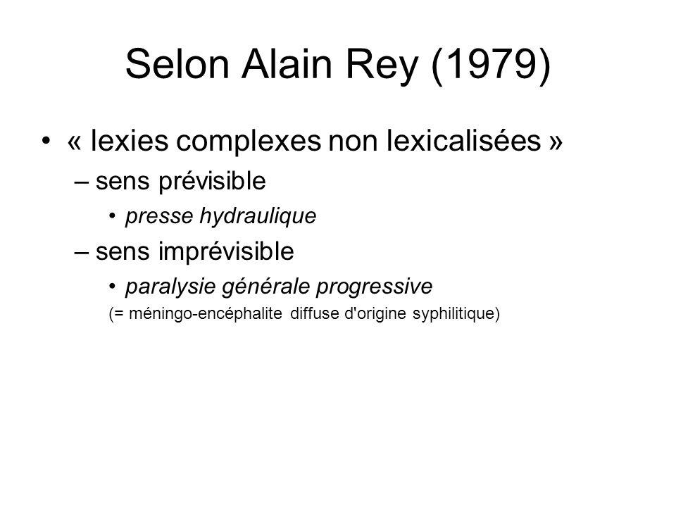 Selon Alain Rey (1979) « lexies complexes non lexicalisées » –sens prévisible presse hydraulique –sens imprévisible paralysie générale progressive (= méningo-encéphalite diffuse d origine syphilitique)