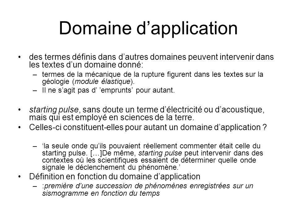 Domaine dapplication des termes définis dans dautres domaines peuvent intervenir dans les textes dun domaine donné: –termes de la mécanique de la rupture figurent dans les textes sur la géologie (module élastique).