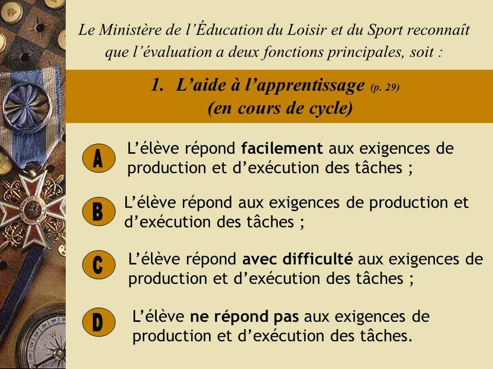 Le Ministère de lÉducation du Loisir et du Sport reconnaît que lévaluation a deux fonctions principales, soit : 1.Laide à lapprentissage (p.