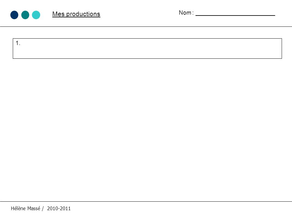 Mes productions Hélène Massé / 2010-2011 Nom : _________________________ 1.