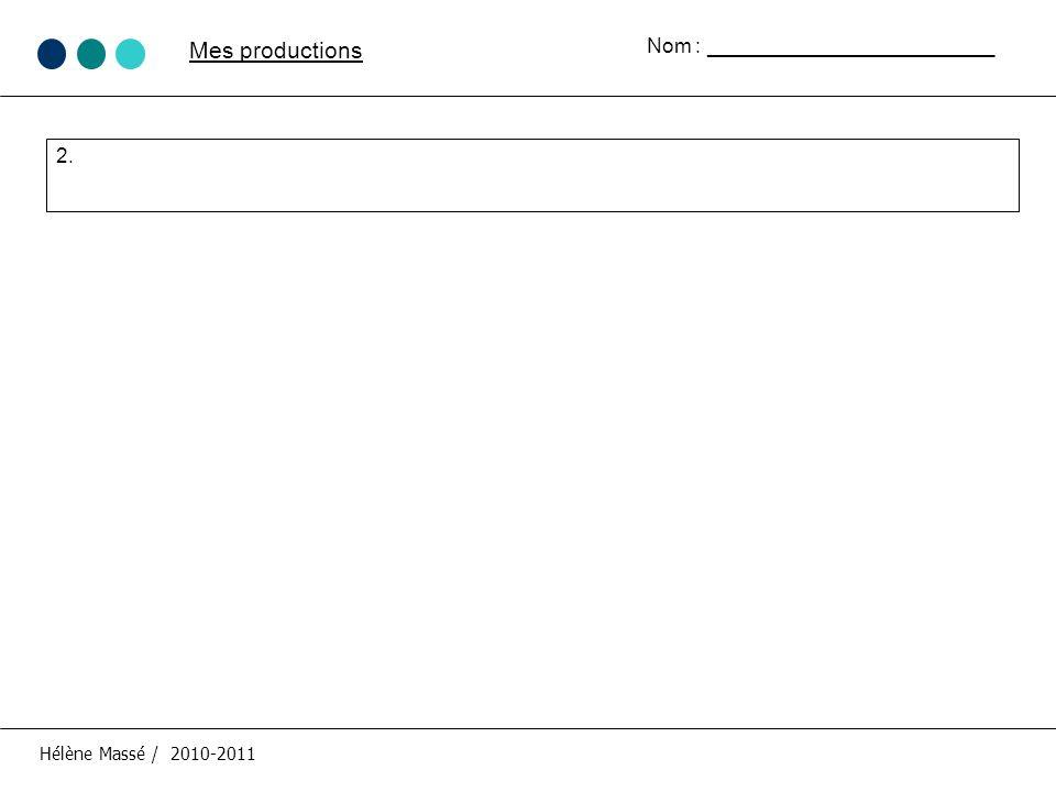 Mes productions Hélène Massé / 2010-2011 Nom : _________________________ 2.