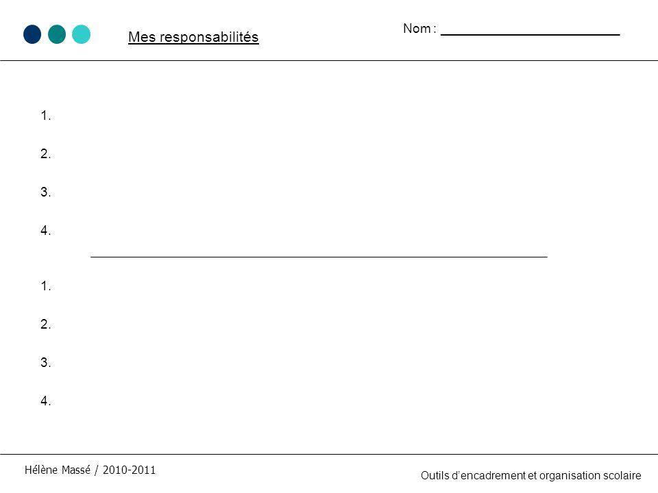 1. 2. 3. 4. Hélène Massé / 2010-2011 Mes responsabilités Outils dencadrement et organisation scolaire Nom : _________________________ 1. 2. 3. 4.