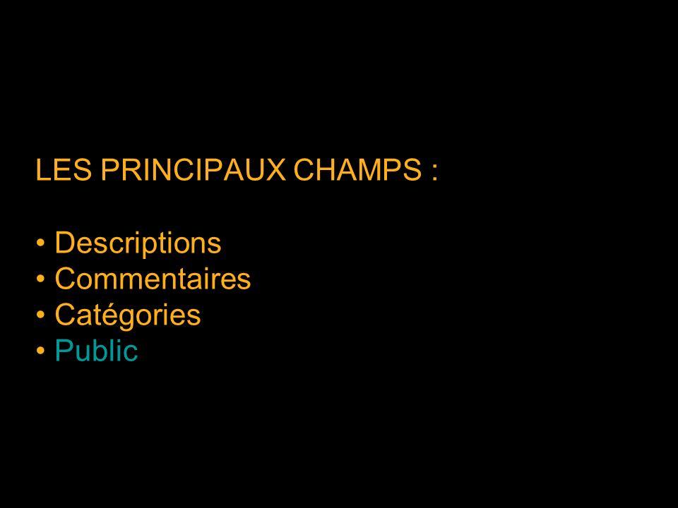 LES PRINCIPAUX CHAMPS : Descriptions Commentaires Catégories Public