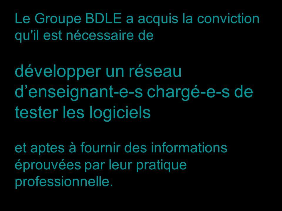 Le Groupe BDLE a acquis la conviction qu'il est nécessaire de développer un réseau denseignant-e-s chargé-e-s de tester les logiciels et aptes à fourn
