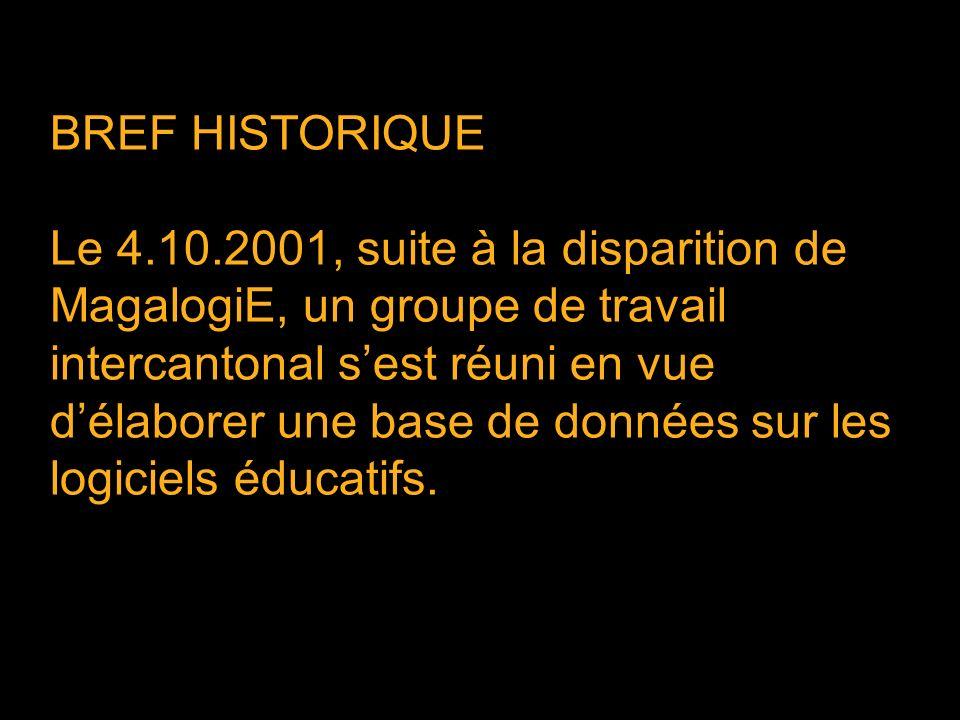BREF HISTORIQUE Le 4.10.2001, suite à la disparition de MagalogiE, un groupe de travail intercantonal sest réuni en vue délaborer une base de données sur les logiciels éducatifs.