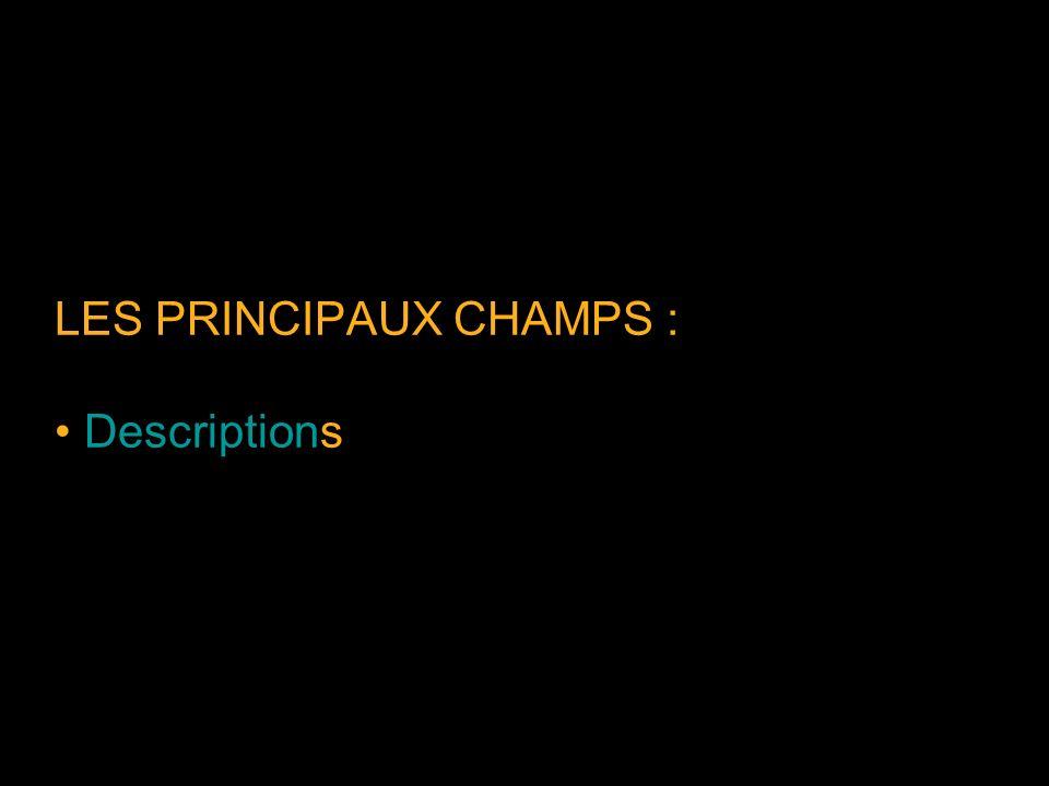LES PRINCIPAUX CHAMPS : Descriptions