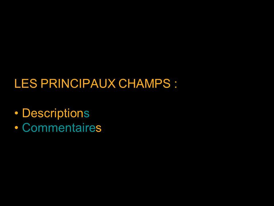 LES PRINCIPAUX CHAMPS : Descriptions Commentaires