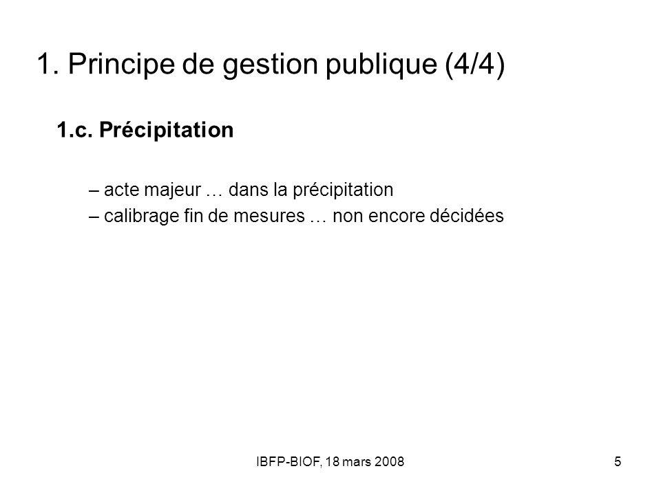 IBFP-BIOF, 18 mars 20085 1. Principe de gestion publique (4/4) 1.c. Précipitation – acte majeur … dans la précipitation – calibrage fin de mesures … n
