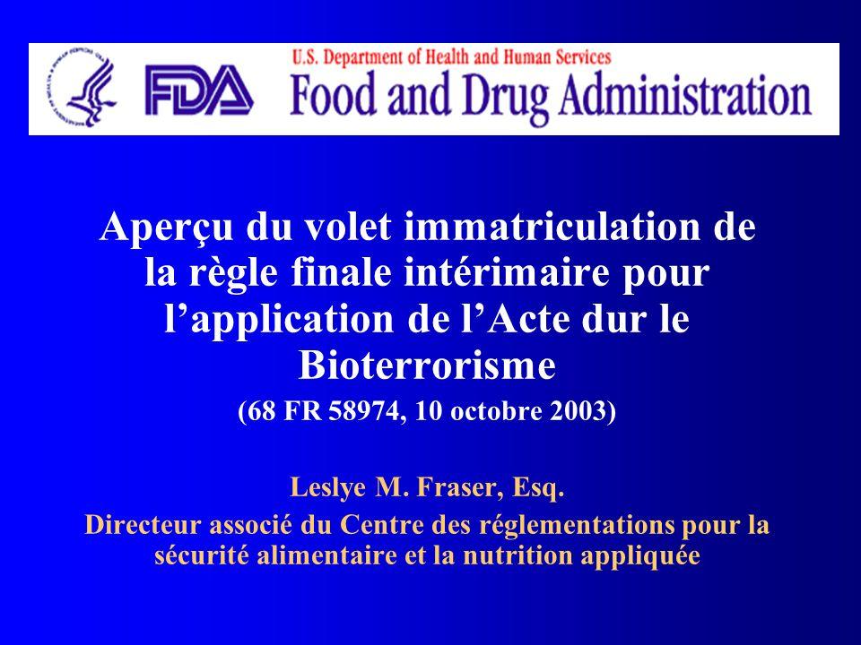 Aperçu du volet immatriculation de la règle finale intérimaire pour lapplication de lActe dur le Bioterrorisme (68 FR 58974, 10 octobre 2003) Leslye M
