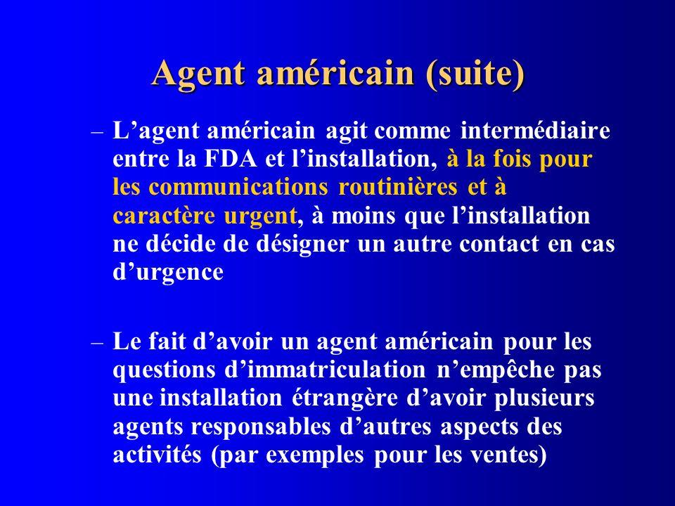 Agent américain (suite) – Lagent américain agit comme intermédiaire entre la FDA et linstallation, à la fois pour les communications routinières et à