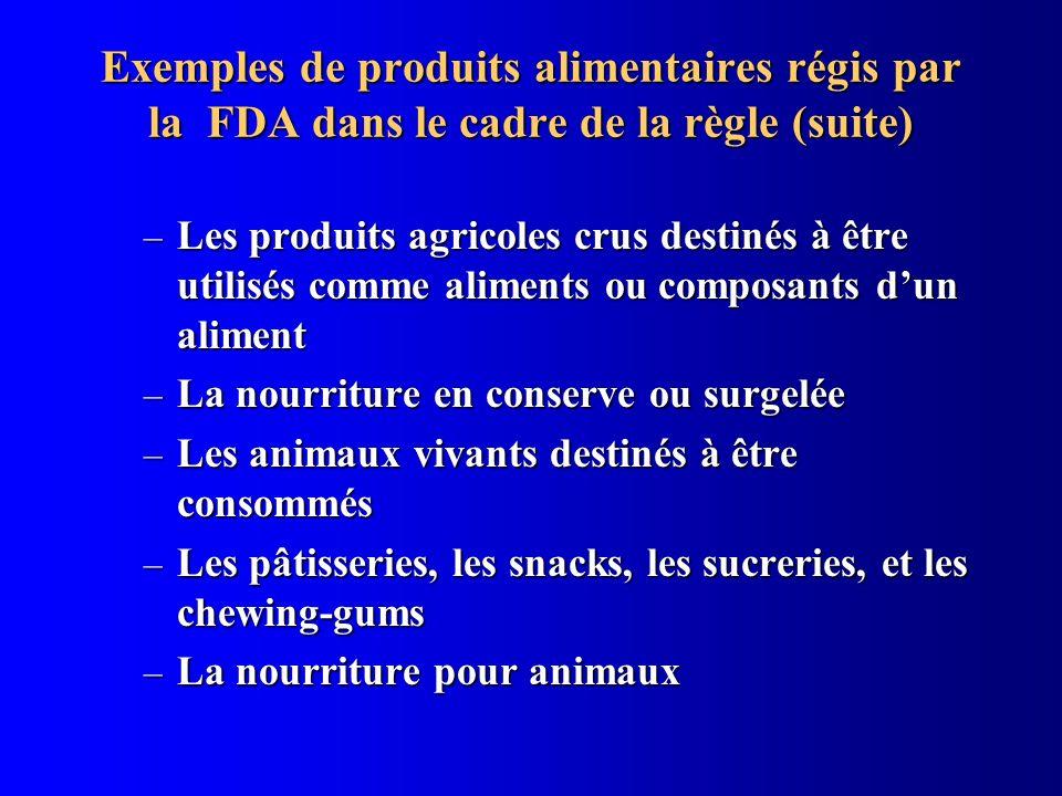 Exemples de produits alimentaires régis par la FDA dans le cadre de la règle (suite) – Les produits agricoles crus destinés à être utilisés comme alim