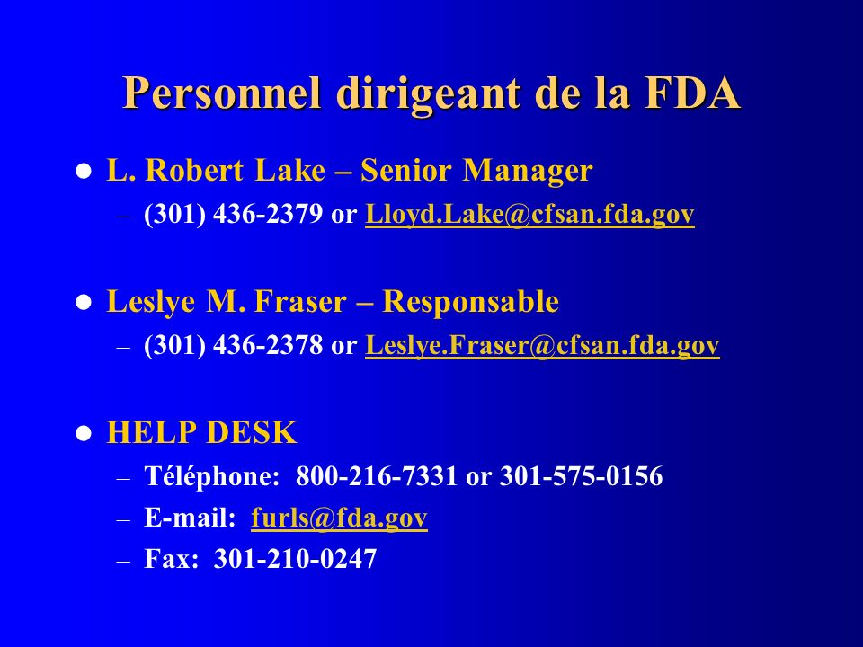 Personnel dirigeant de la FDA L. Robert Lake – Senior Manager – (301) 436-2379 or Lloyd.Lake@cfsan.fda.govLloyd.Lake@cfsan.fda.gov Leslye M. Fraser –