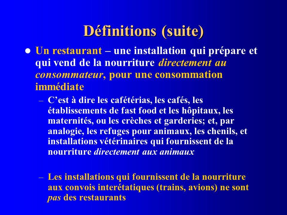 Définitions (suite) Un restaurant – une installation qui prépare et qui vend de la nourriture directement au consommateur, pour une consommation imméd