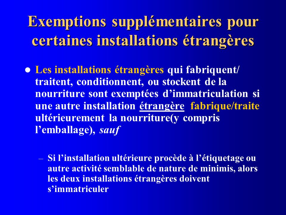 Exemptions supplémentaires pour certaines installations étrangères Les installations étrangères qui fabriquent/ traitent, conditionnent, ou stockent d