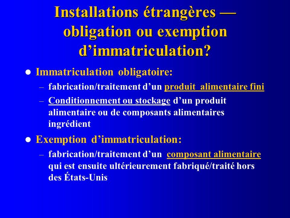 Installations étrangères obligation ou exemption dimmatriculation? Immatriculation obligatoire: – fabrication/traitement dun produit alimentaire fini