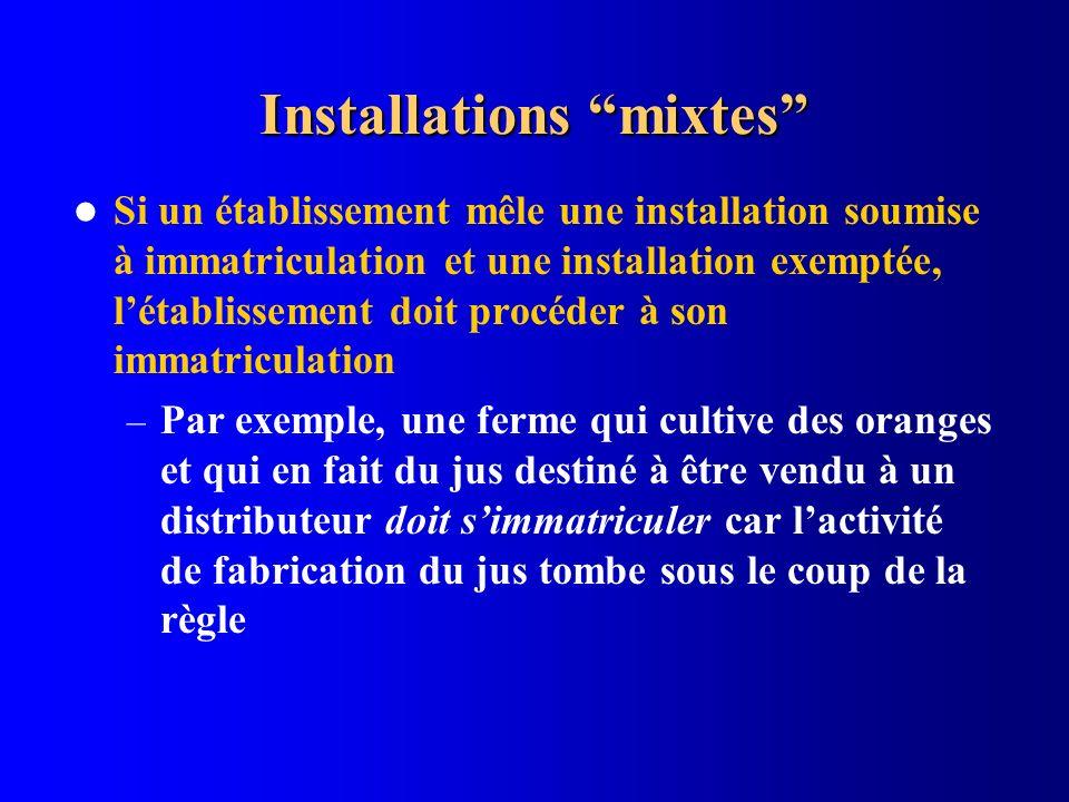 Installations mixtes Si un établissement mêle une installation soumise à immatriculation et une installation exemptée, létablissement doit procéder à