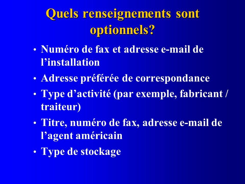 Quels renseignements sont optionnels? Numéro de fax et adresse e-mail de linstallation Adresse préférée de correspondance Type dactivité (par exemple,