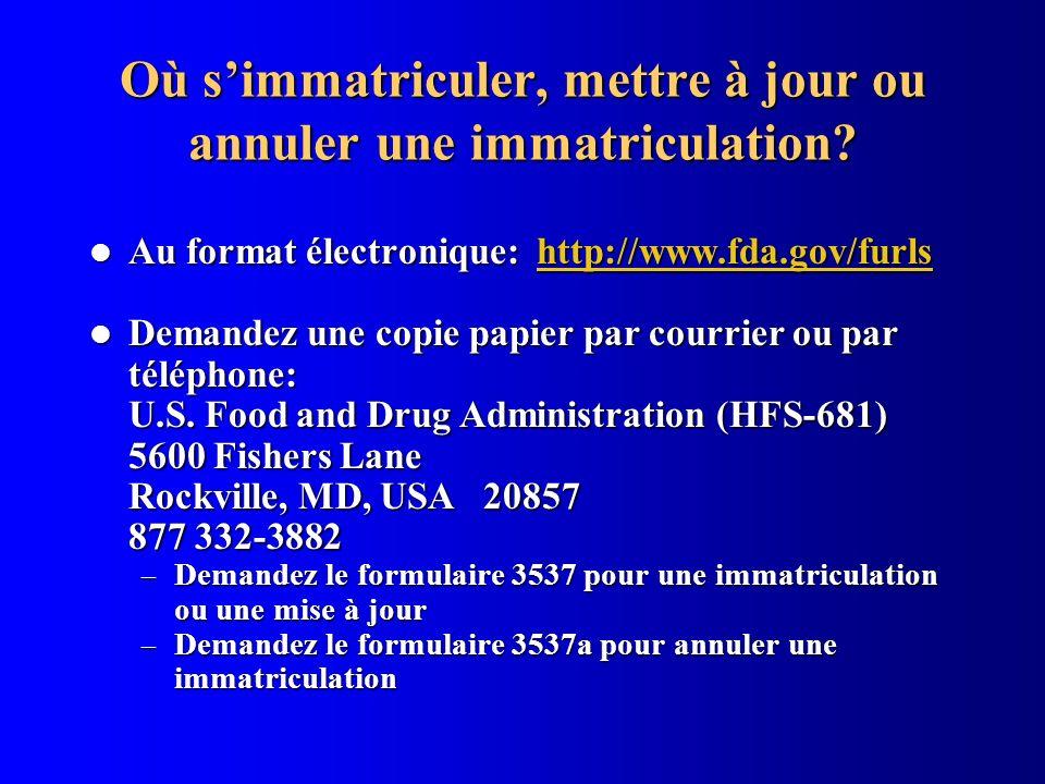 Où simmatriculer, mettre à jour ou annuler une immatriculation? Au format électronique: http://www.fda.gov/furls Au format électronique: http://www.fd