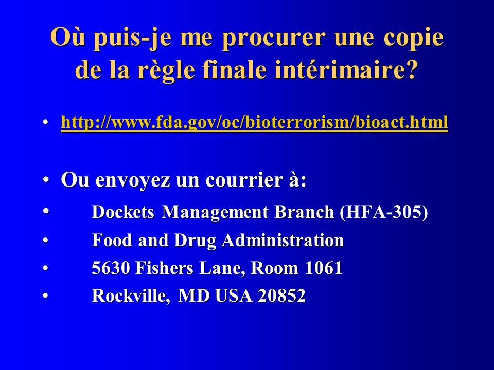 Où puis-je me procurer une copie de la règle finale intérimaire? http://www.fda.gov/oc/bioterrorism/bioact.htmlhttp://www.fda.gov/oc/bioterrorism/bioa