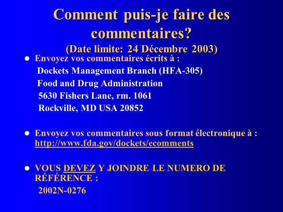 Comment puis-je faire des commentaires? (Date limite: 24 Décembre 2003) Envoyez vos commentaires écrits à : Dockets Management Branch (HFA-305) Food a