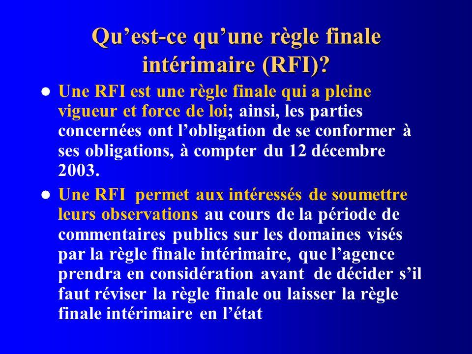 Quest-ce quune règle finale intérimaire (RFI)? Une RFI est une règle finale qui a pleine vigueur et force de loi; ainsi, les parties concernées ont lo