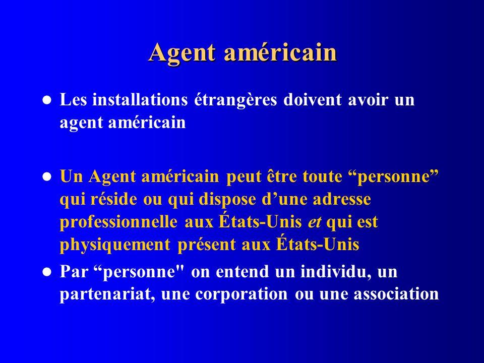 Agent américain Les installations étrangères doivent avoir un agent américain Un Agent américain peut être toute personne qui réside ou qui dispose du