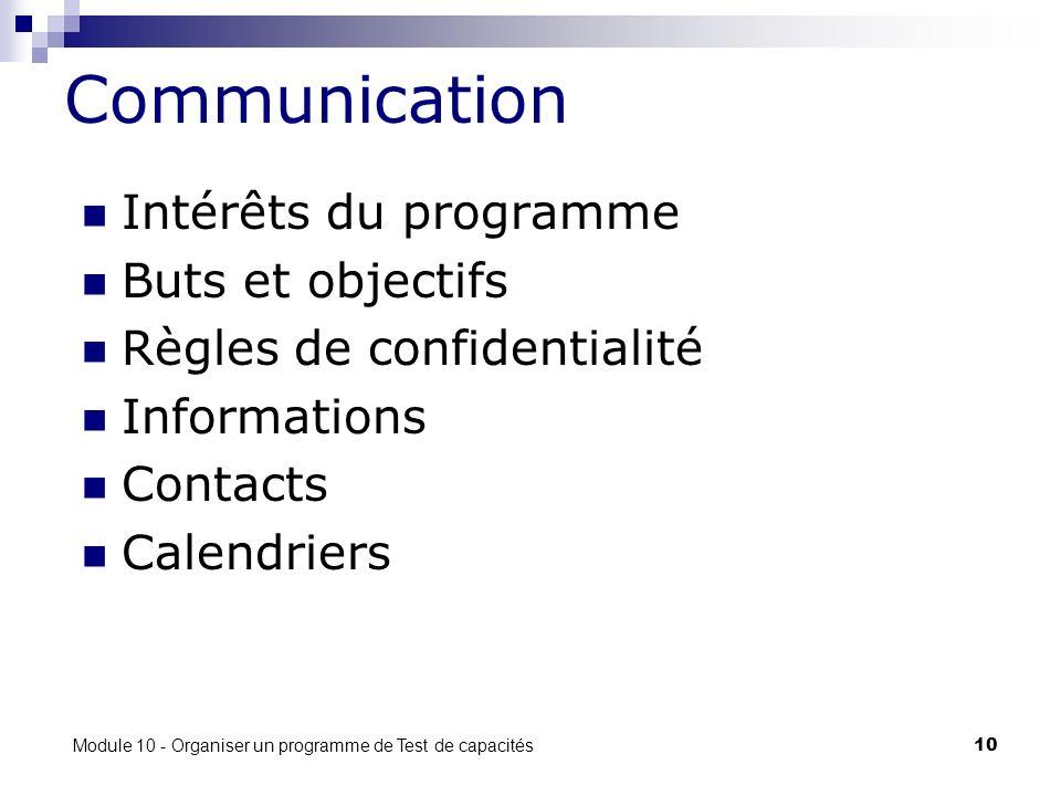 Module 10 - Organiser un programme de Test de capacités 10 Communication Intérêts du programme Buts et objectifs Règles de confidentialité Informations Contacts Calendriers