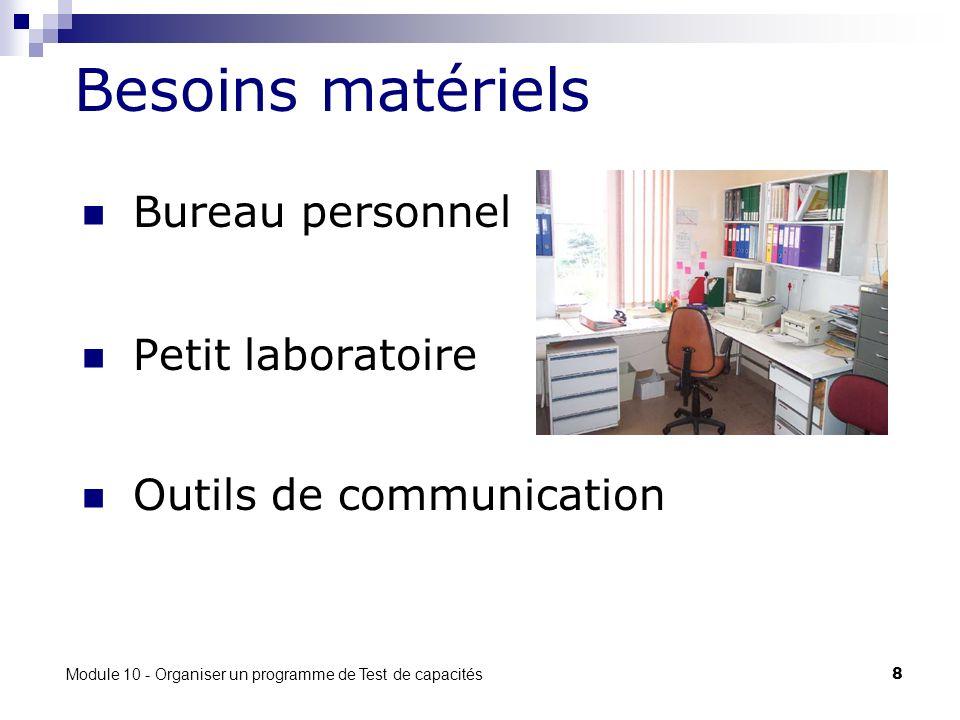 Module 10 - Organiser un programme de Test de capacités 8 Besoins matériels Bureau personnel Petit laboratoire Outils de communication