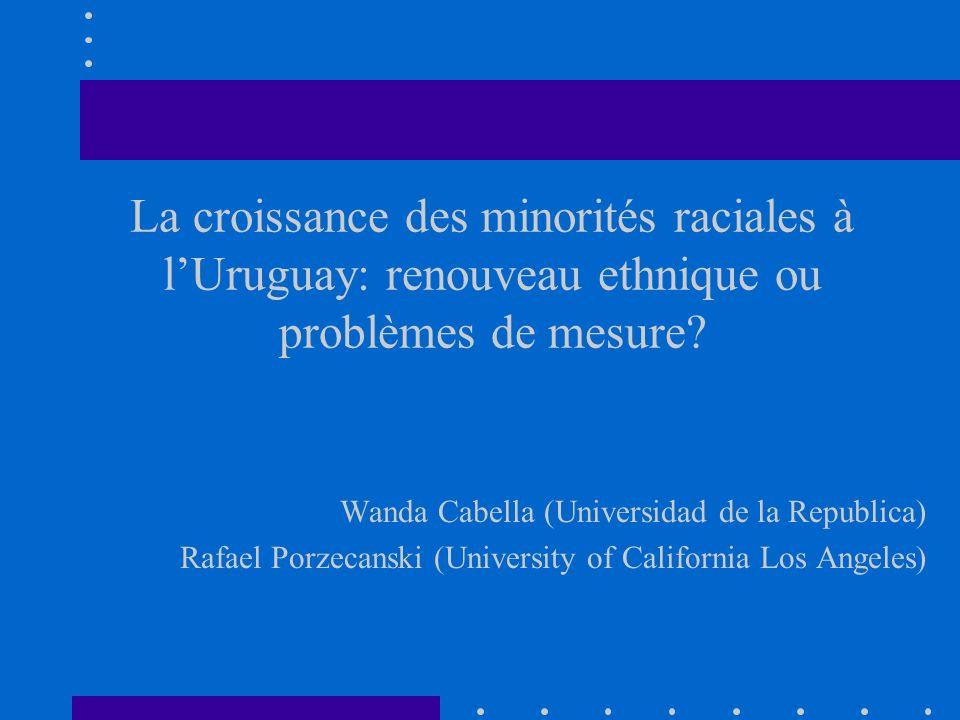 La croissance des minorités raciales à lUruguay: renouveau ethnique ou problèmes de mesure.