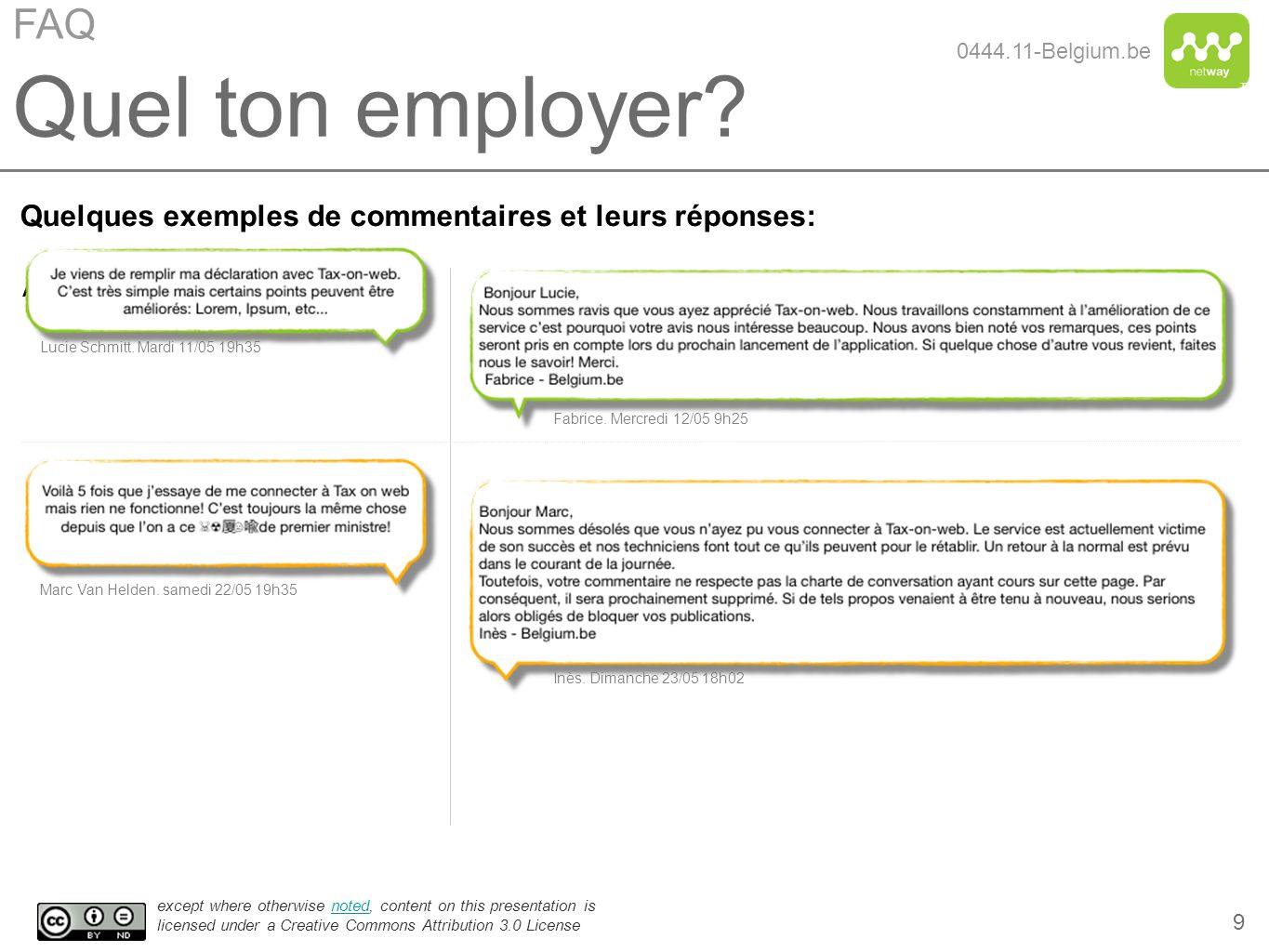 TM except where otherwise noted, content on this presentation is licensed under a Creative Commons Attribution 3.0 Licensenoted 10 Quelques exemples de commentaires et leurs réponses: AAA Alain Beckers.
