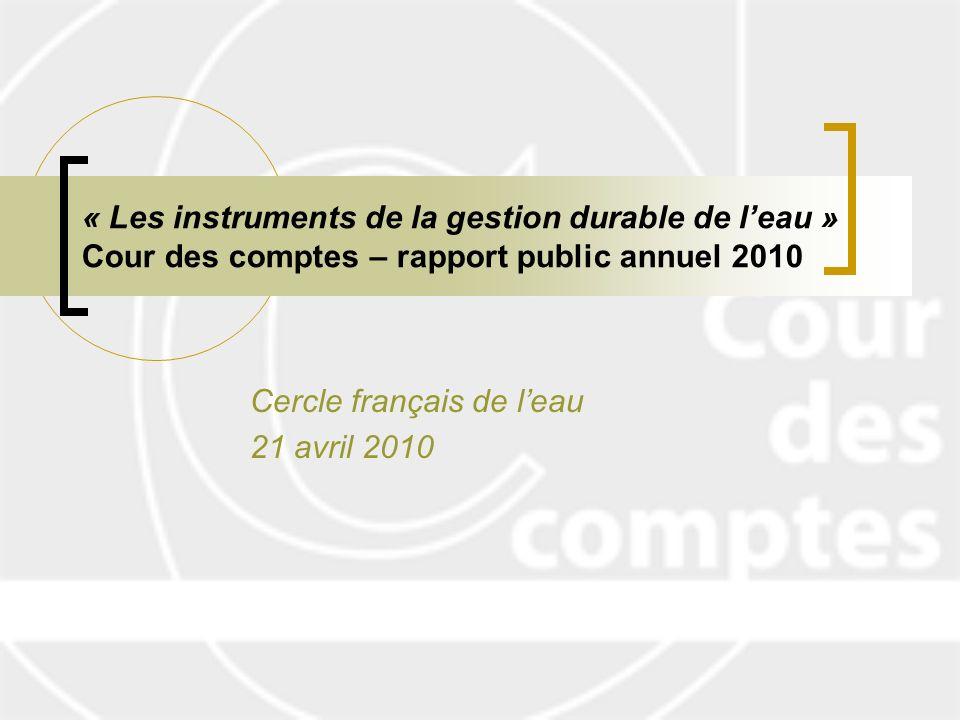 « Les instruments de la gestion durable de leau » Cour des comptes – rapport public annuel 2010 Cercle français de leau 21 avril 2010