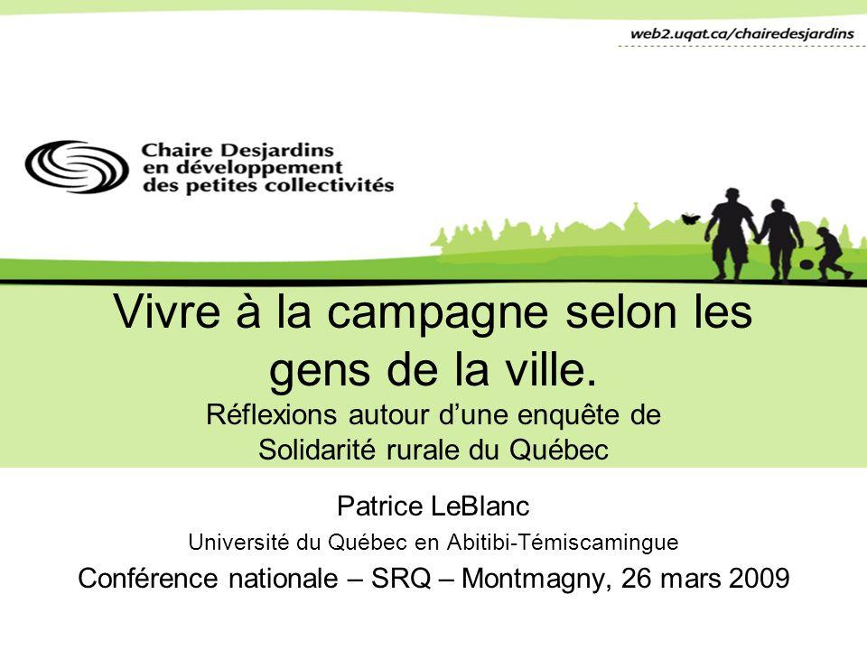 Vivre à la campagne selon les gens de la ville. Réflexions autour dune enquête de Solidarité rurale du Québec Patrice LeBlanc Université du Québec en