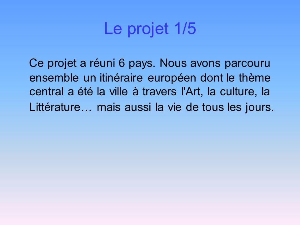 Le projet 1/5 Ce projet a réuni 6 pays. Nous avons parcouru ensemble un itinéraire européen dont le thème central a été la ville à travers l'Art, la c